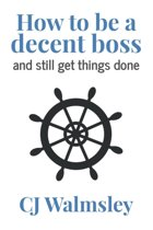 How to Be a Decent Boss - And Still Get Things Done