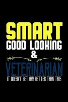 Smart, good looking & veterinarian. It doesn't get any better than this: Notebook - Journal - Diary - 110 Lined pages - 6 x 9 in - 15.24 x 22.86 cm -