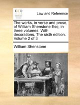 The Works, in Verse and Prose, of William Shenstone Esq; In Three Volumes. with Decorations. the Sixth Edition. Volume 2 of 3