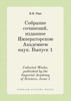 Collected Works. Published by the Imperial Academy of Sciences. Issue 1