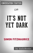 It's Not Yet Dark: A Memoir by Simon Fitzmaurice | Conversation Starters