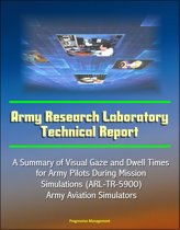 Army Research Laboratory Technical Report: A Summary of Visual Gaze and Dwell Times for Army Pilots During Mission Simulations (ARL-TR-5900) Army Aviation Simulators