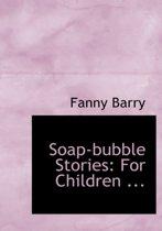 Soap-Bubble Stories
