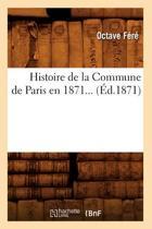 Histoire de la Commune de Paris En 1871 (�d.1871)