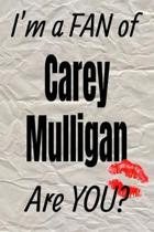 I'm a Fan of Carey Mulligan Are You? Creative Writing Lined Journal