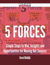 5 Forces - Simple Steps to Win, Insights and Opportunities for Maxing Out Success