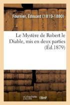 Le Myst re de Robert Le Diable, MIS En Deux Parties, Avec Transcription En Vers Modernes