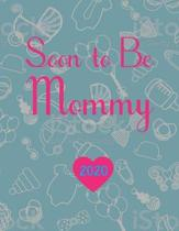 Soon To Be Mommy 2020: Pregnancy Planner And Organizer, Diary, Notebook Mother And Child