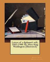 Letters of a Diplomat's Wife, 1883-1900. by