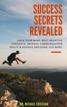 Success Secrets Revealed: Hack Your Mind, Beat Negative Thoughts, Improve Communication Skills & Achieve Anything You Want