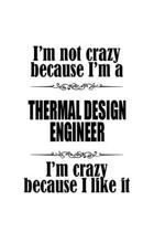 I'm Not Crazy Because I'm A Thermal Design Engineer I'm Crazy Because I like It: Personal Thermal Design Engineer Notebook, Journal Gift, Diary, Doodl