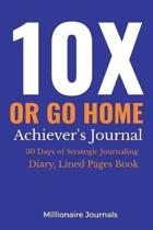 10x or Go Home! Achiever's Journal