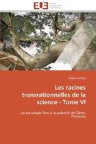 Les Racines Transrationnelles de la Science - Tome VI