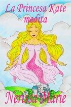 La Princesa Kate medita (libro para niños sobre meditacion de atencion plena para niños, cuentos infantiles, libros infantiles, libros para los niños, libros para niños, bebes, libros infantiles)