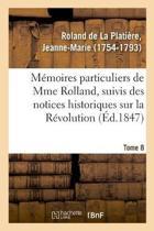 M moires Particuliers de Mme Rolland, Suivis Des Notices Historiques Sur La R volution