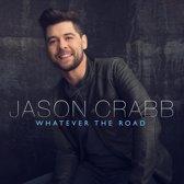 Jason Crabb - Whatever The Road