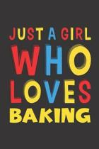 Just A Girl Who Loves Baking: Funny Birthday Gift For Girl Women Who Loves Baking Lined Journal Notebook 6x9 120 Pages