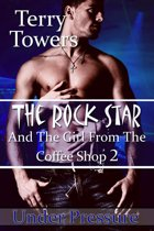 The Rock Star And The Girl From The Coffee Shop 2: Under Pressure