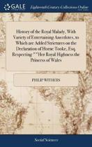 History of the Royal Malady, with Variety of Entertaining Anecdotes, to Which Are Added Strictures on the Declaration of Horne Tooke, Esq. Respecting Her Royal Highness the Princess of Wales