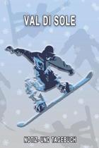 Val Di Sole - Notiz- und Tagebuch: Winterurlaub in Val Di Sole. Ideal f�r Skiurlaub, Winterurlaub oder Schneeurlaub. Mit vorgefertigten Seiten und fre