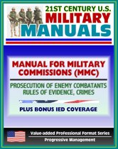 21st Century U.S. Military Manuals: The Manual for Military Commissions (MMC) - Prosecution of Alien Unlawful Enemy Combatants, Rules of Evidence, Crimes (Value-added Professional Format Series)