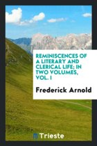 Reminiscences of a Literary and Clerical Life; In Two Volumes, Vol. I