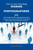 How to Land a Top-Paying Marine photographers Job: Your Complete Guide to Opportunities, Resumes and Cover Letters, Interviews, Salaries, Promotions, What to Expect From Recruiters and More