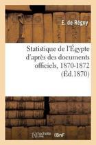 Statistique de l' gypte d'Apr s Des Documents Officiels, 1870-1872. Ann e 1, 1870
