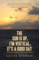 The Sun Is Up, I'm Vertical, It's a Good Day