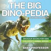 The Big Dino-pedia for Small Learners - Dinosaur Books for Kids - Children's Animal Books