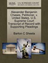 Alexander Benjamin Chases, Petitioner, V. United States. U.S. Supreme Court Transcript of Record with Supporting Pleadings