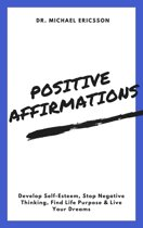 Positive Affirmations: Develop Self-Esteem, Stop Negative Thinking, Find Life Purpose & Live Your Dreams