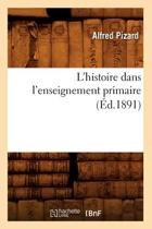 L'Histoire Dans l'Enseignement Primaire (�d.1891)