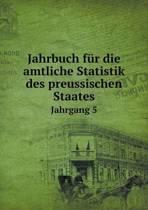 Jahrbuch Fur Die Amtliche Statistik Des Preussischen Staates Jahrgang 5
