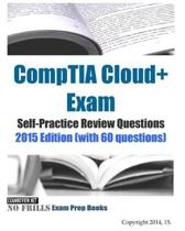 CompTIA Cloud+ Exam Self-Practice Review Questions 2015 Edition