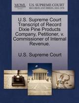 U.S. Supreme Court Transcript of Record Dixie Pine Products Company, Petitioner, V. Commissioner of Internal Revenue.