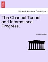The Channel Tunnel and International Progress.