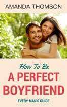 How To Be A Perfect Boyfriend