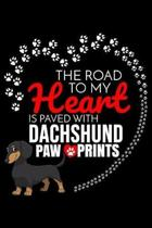 The Road To My Heart Is Paved With Dachshund Paw Prints