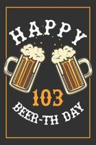 103rd Birthday Notebook: Lined Journal / Notebook - Beer Themed 103 yr Old Gift - Fun And Practical Alternative to a Card - 103rd Birthday Gift