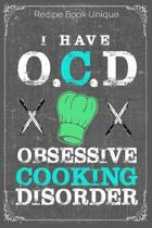 I Have O.C.D Obsessive Cooking Disorder: Cooking Recipe Notebook Gift for Men, Women or Kids