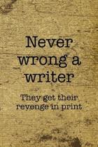 Never Wrong A Writer They Get Their Revenge In Print: Writer Notebook Journal Composition Blank Lined Diary Notepad 120 Pages Paperback Old