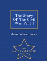 The Story of the Civil War Part I - War College Series