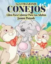 Conejos Libro Para Colorear Para Los Adultos ( En Letra Grande )