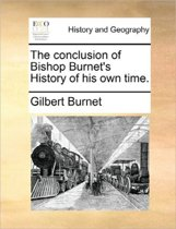 The Conclusion of Bishop Burnet's History of His Own Time