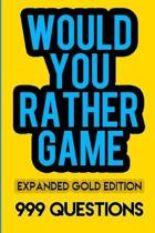 Would You Rather Game Expanded Gold Edition: 999 Questions for Kids, Teens, and Grownups