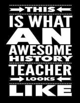 This Is What An Awesome History Teacher Looks Like: Notebook Gift for Teachers, Professors, Tutors, Coaches and Academic Instructors