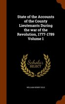 State of the Accounts of the County Lieutenants During the War of the Revolution, 1777-1789 Volume 1