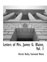 Letters of Mrs. James G. Blaine, Vol. 1