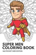 Super Men Coloring Book 6x9 Pocket Size Edition: Color Book with Black White Art Work Against Mandala Designs to Inspire Mindfulness and Creativity. G